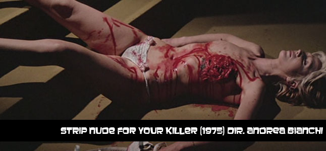 Strip Nude for your Killer (1975) Dir. Andrea Bianchi.